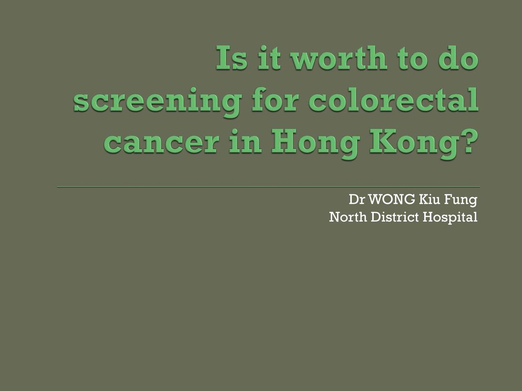 Is It Worth To Do Screening For Colorectal Cancer In Hong Kong Ppt Download