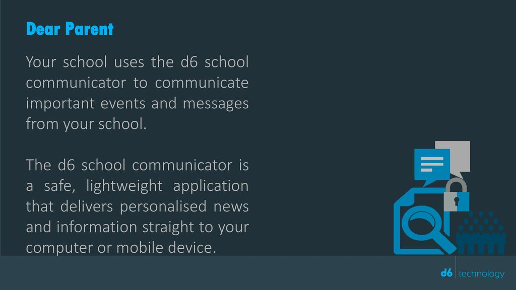 Dear Parent Your school uses the d6 school communicator to communicate important events and messages from your school.