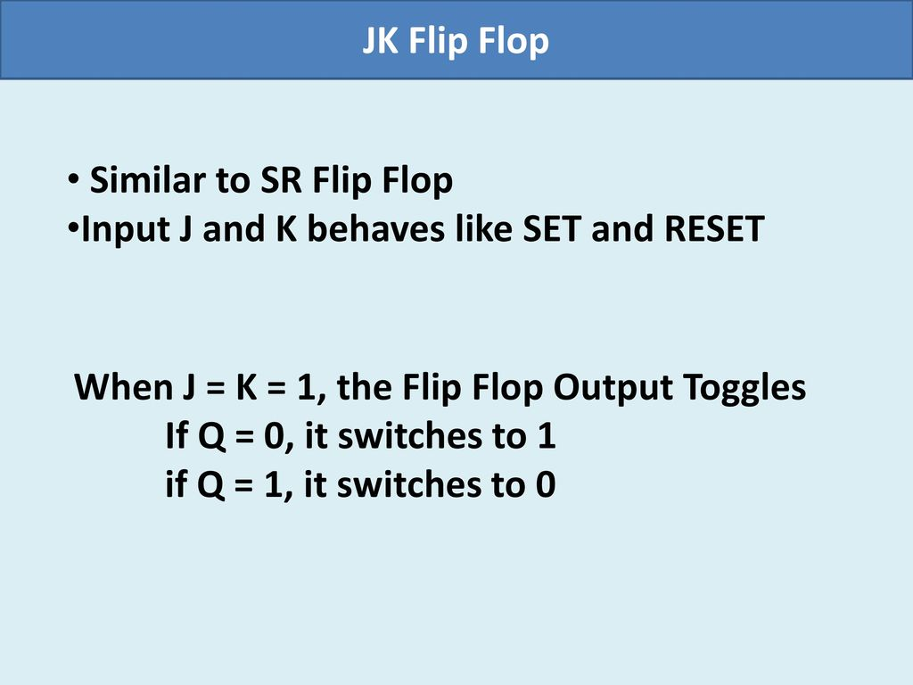 Flip Flops Binary Unit Capable Of Storing One Bit 0 Or 1 Ppt Flipflop Where Reset Happens With Sr Electrical Jk Flop Similar To Input J And K Behaves Like Set