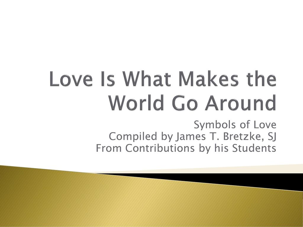 Love Is What Makes The World Go Around Ppt Download