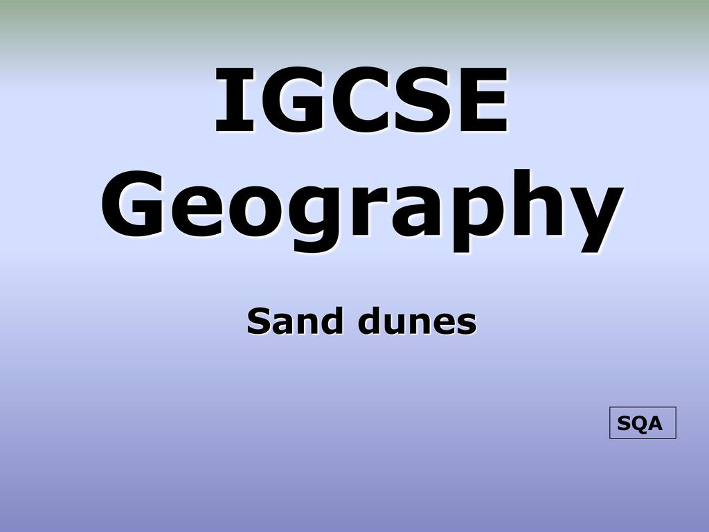 IGCSE Geography Sand dunes SQA  - ppt download