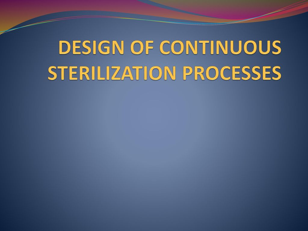 DESIGN OF CONTINUOUS STERILIZATION PROCESSES - ppt download