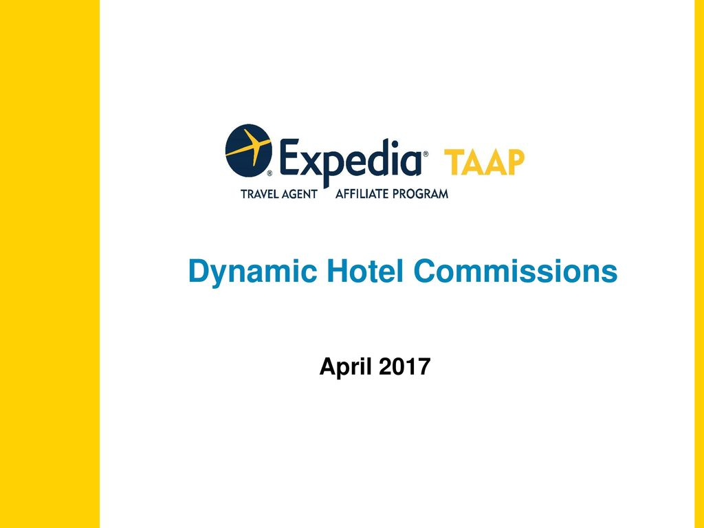 Agenda What is Expedia TAAP's new Dynamic Hotel Commissions