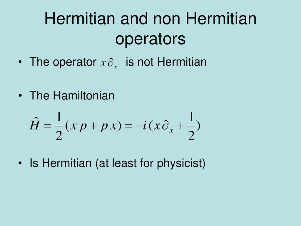 Hermitian and non Hermitian operators