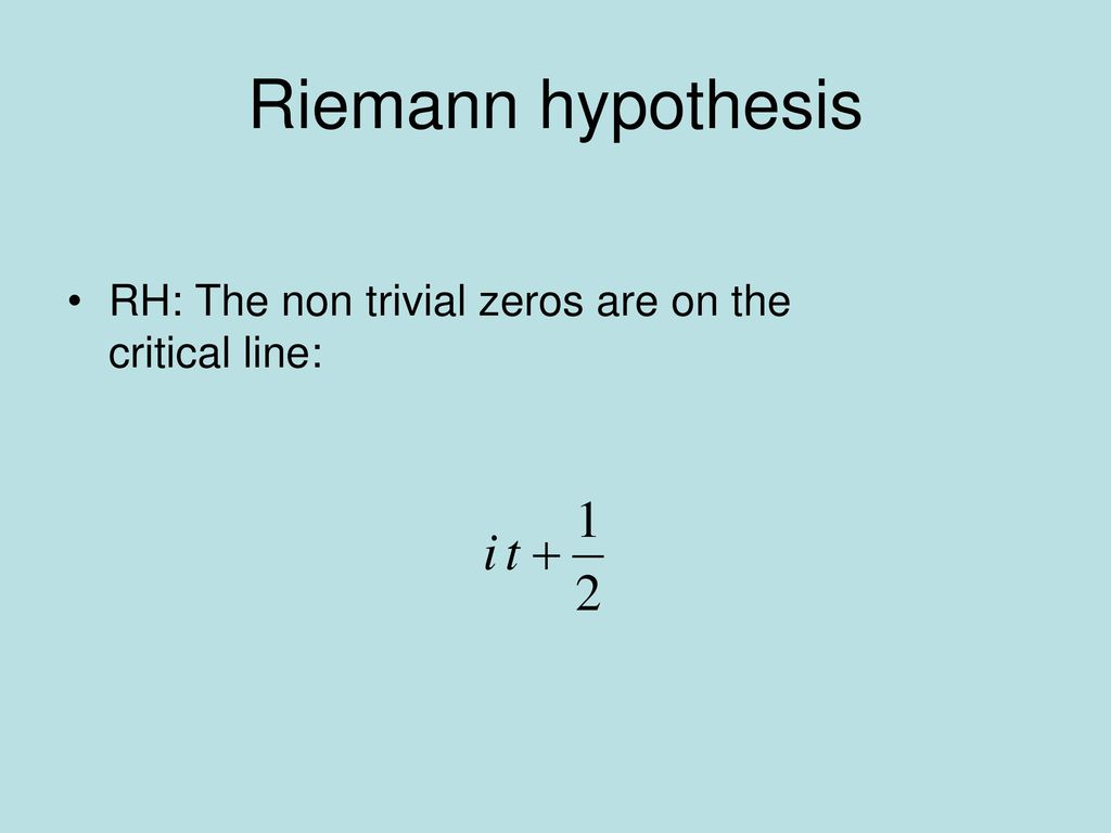 Riemann hypothesis RH: The non trivial zeros are on the critical line: