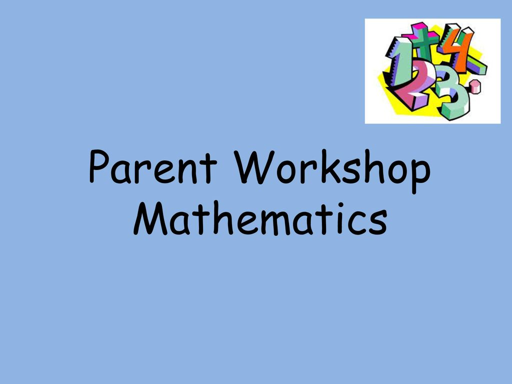 Parent Workshop Mathematics - ppt download