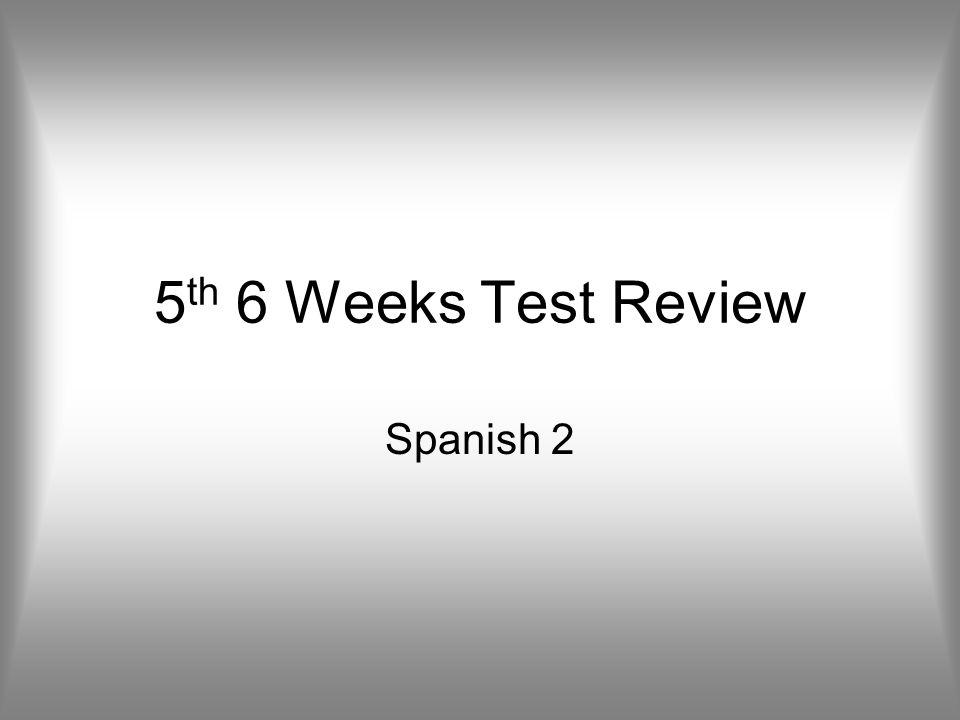 5th 6 Weeks Test Review Spanish 2