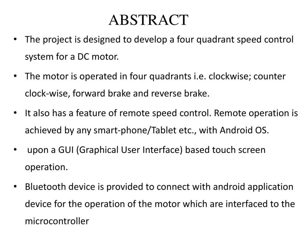 ABSTRACT The project is designed to develop a four quadrant speed control system for a DC