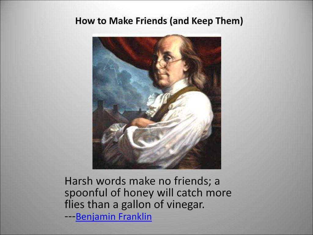 How to Make Friends (and Keep Them)