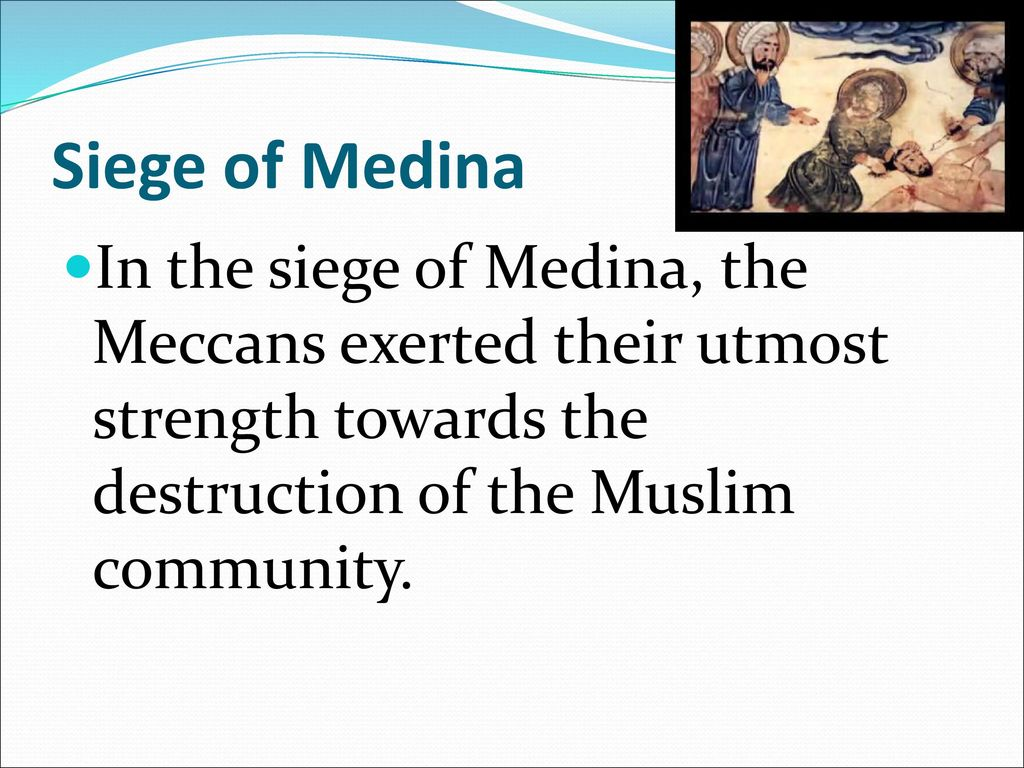 The Life Of Muhammad Dialogue Education Ppt Download Meccanism Long Syiria Siege Medina In Meccans Exerted Their Utmost Strength Towards