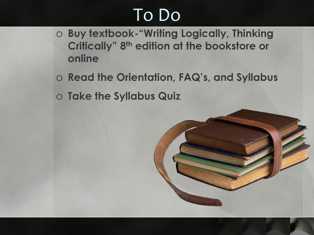 To Do Buy textbook- Writing Logically, Thinking Critically 8th edition at  the bookstore or