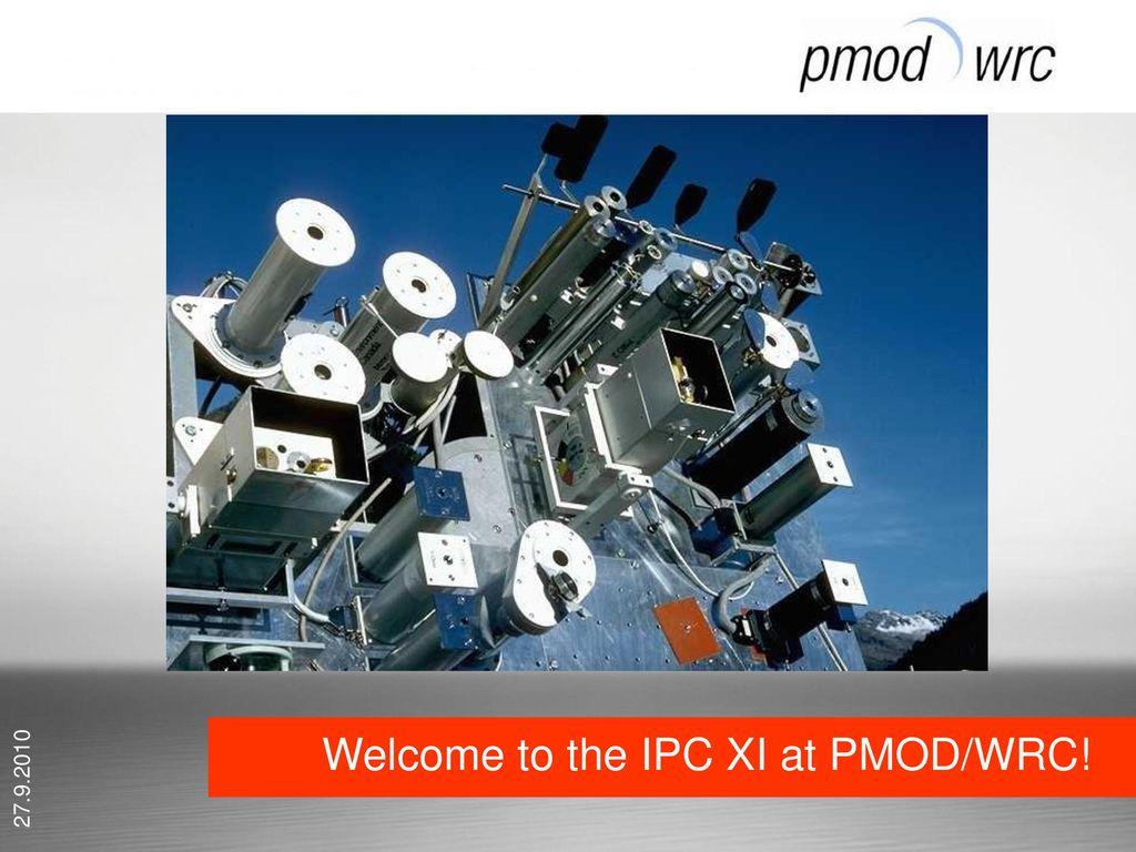 Opening IPC XI Welcome PMOD/WRC Werner Schmutz (Director