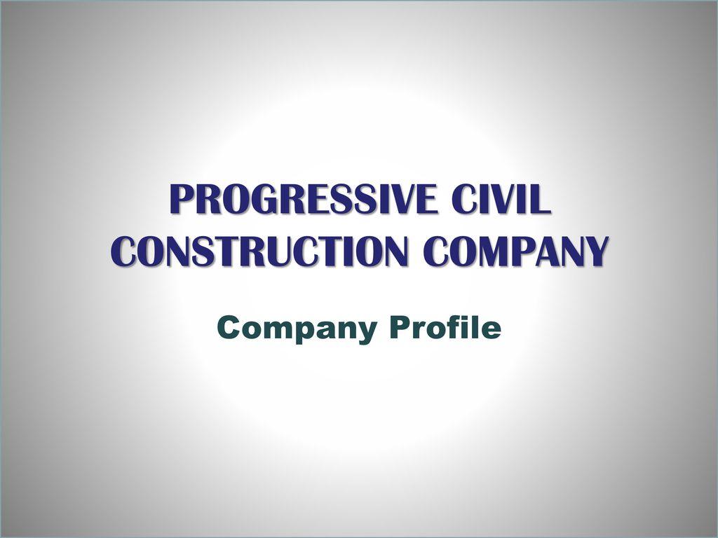 PROGRESSIVE CIVIL CONSTRUCTION COMPANY - ppt download