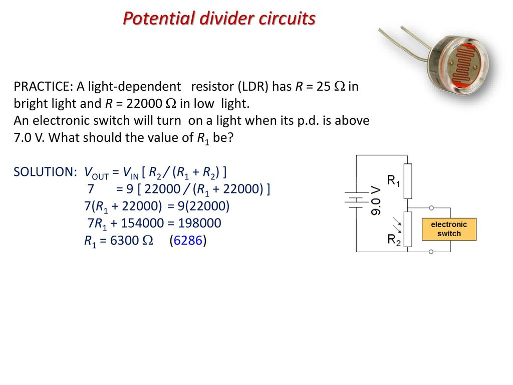 Topic 5 Electricity And Magnetism Ppt Download Bright Light For This Ldr Electronic Circuit You Can Use A Wide Range Potential Divider Circuits
