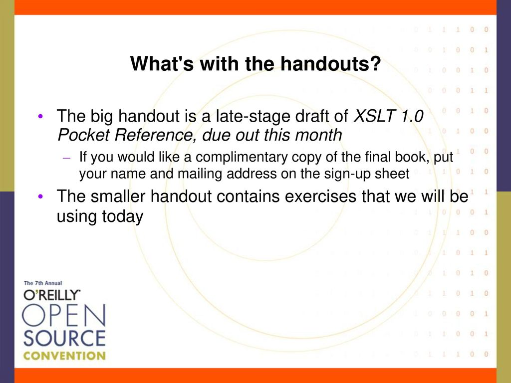 5 What's with the handouts? The big handout is a late-stage draft of XSLT  1.0 Pocket Reference ...
