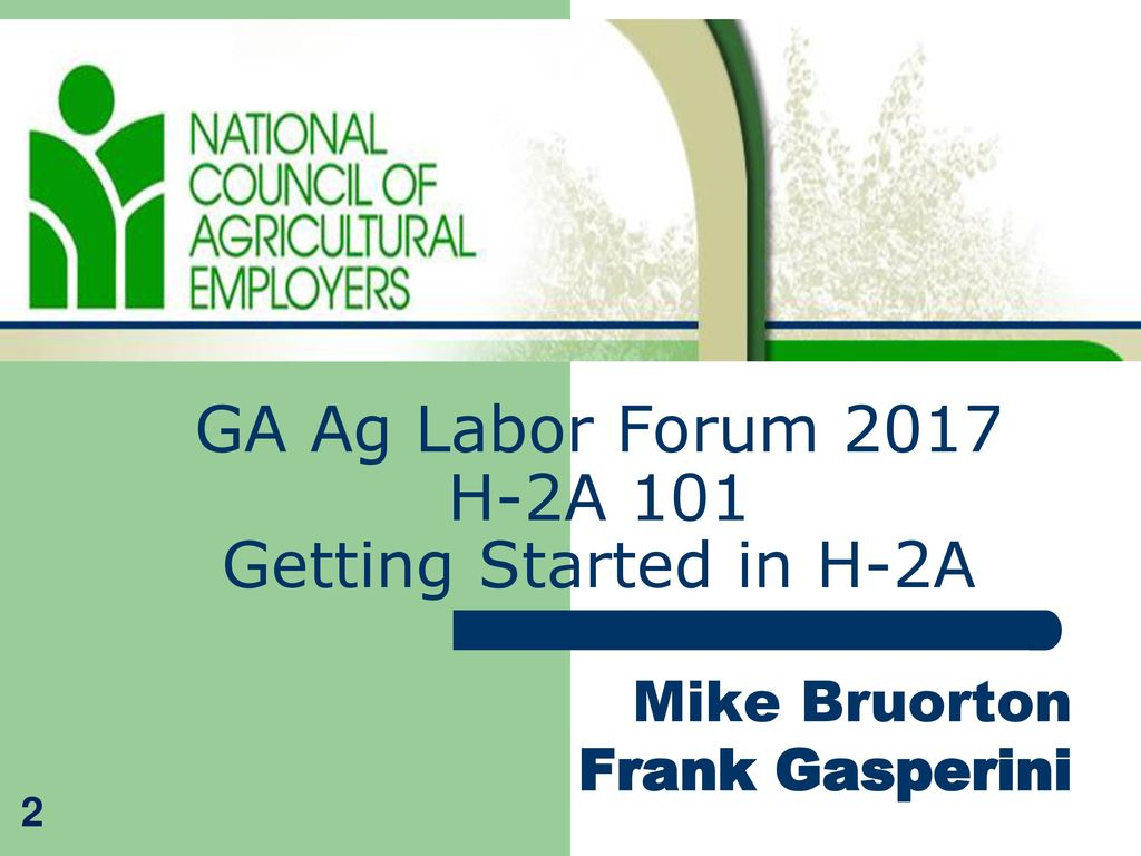 GA Ag Labor Forum 2017 H-2A 101 Getting Started in H-2A