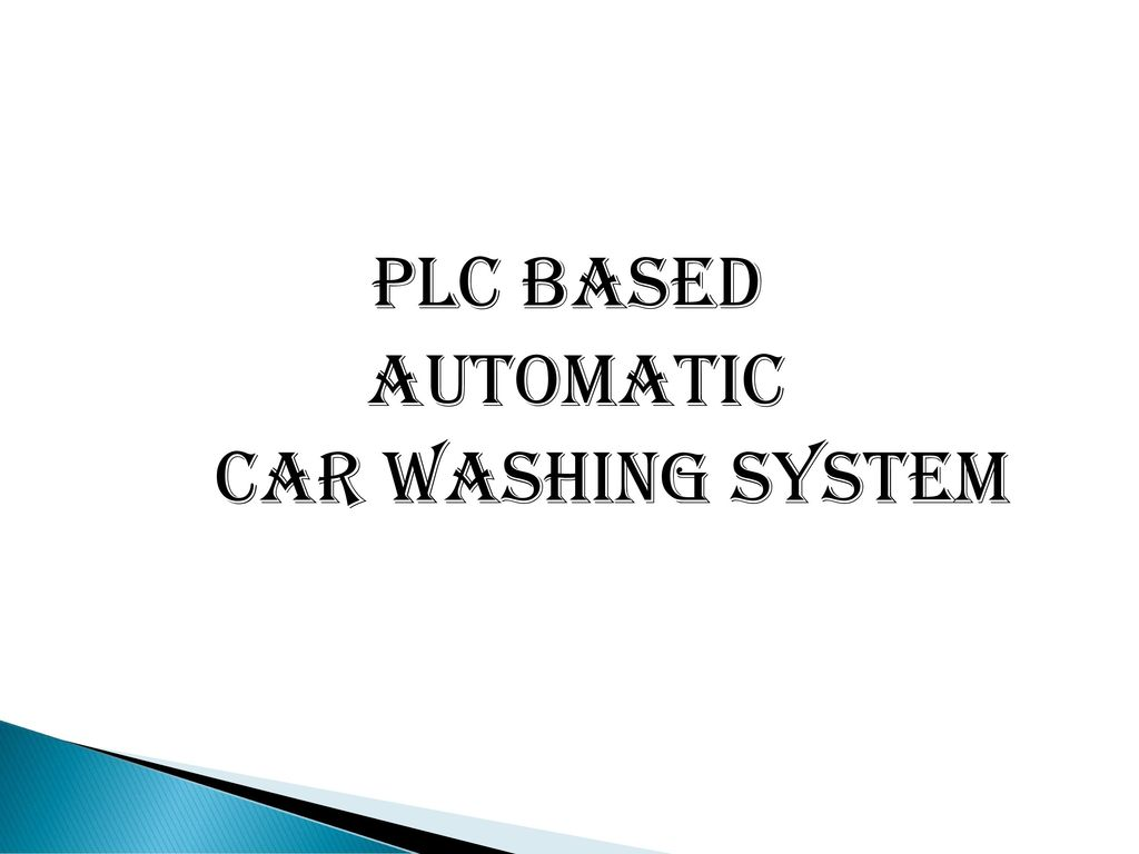 PLC BASED AUTOMATIC CAR WASHING SYSTEM  - ppt download