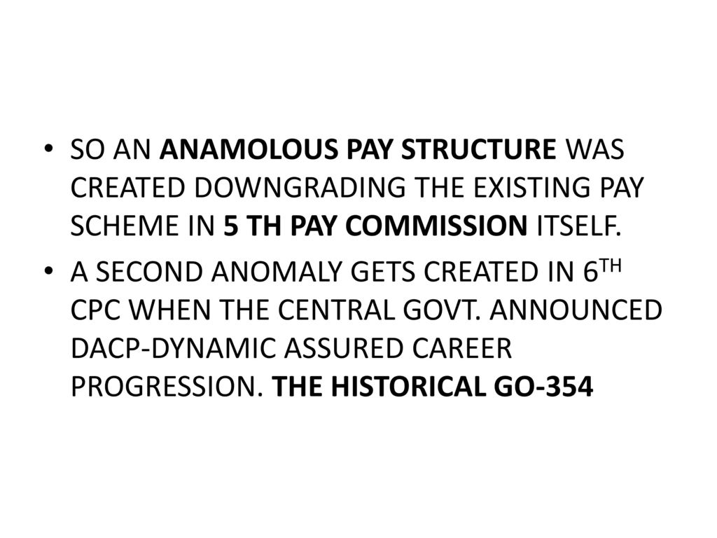 SO AN ANAMOLOUS PAY STRUCTURE WAS CREATED DOWNGRADING THE EXISTING SCHEME IN 5 TH
