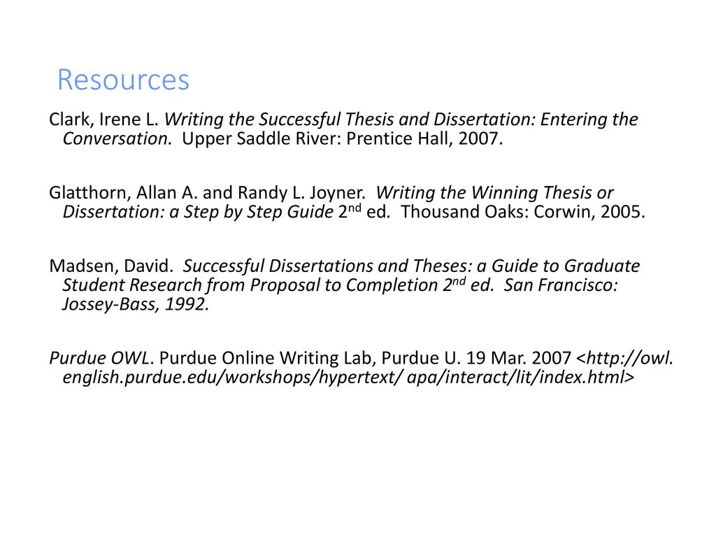 Resources Clark, Irene L. Writing the Successful Thesis and Dissertation:  Entering the Conversation