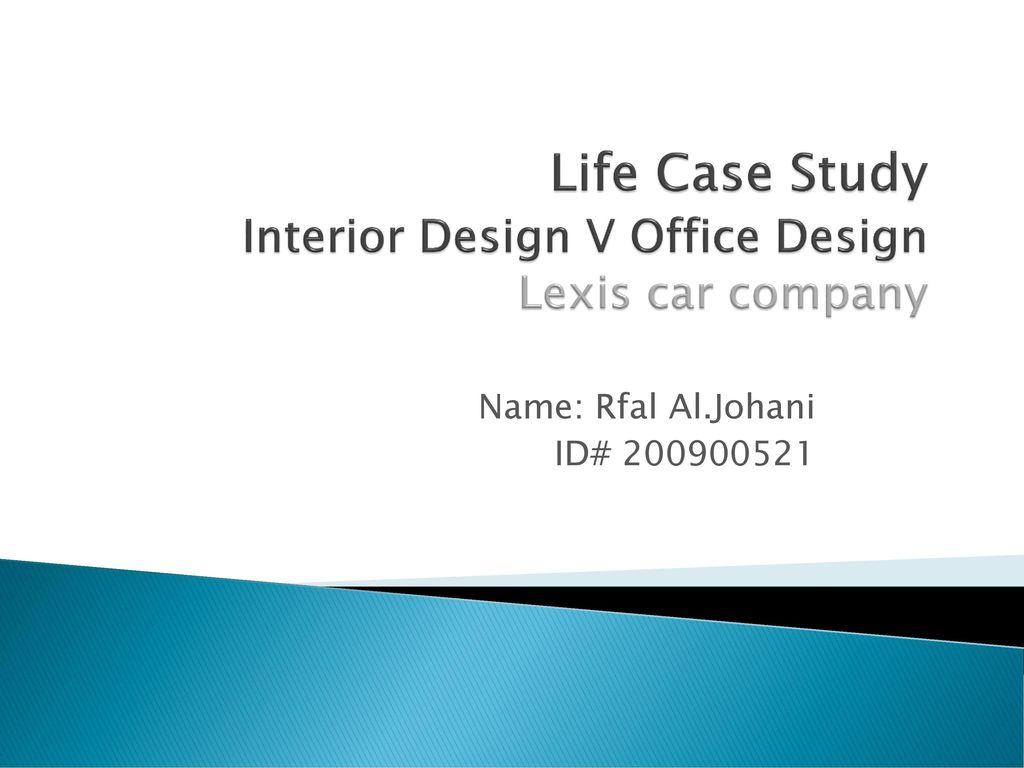 Life Case Study Interior Design V Office Design Lexis Car Company Ppt Download