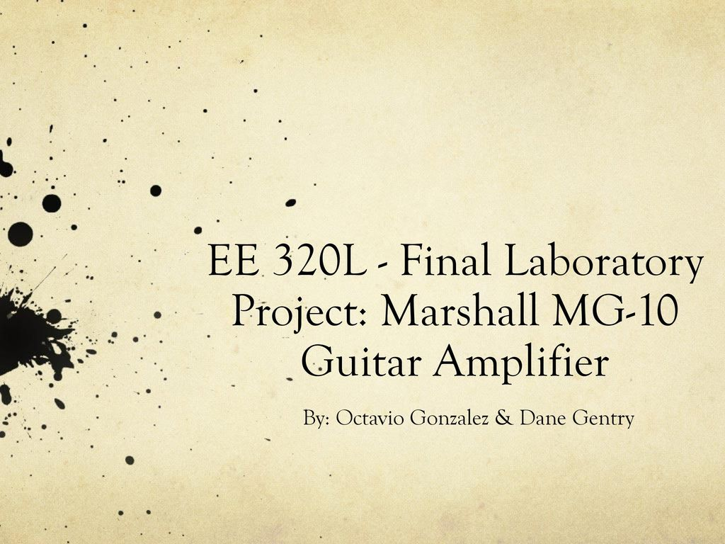 Ee 320l Final Laboratory Project Marshall Mg 10 Guitar Amplifier Cab Wiring Diagram