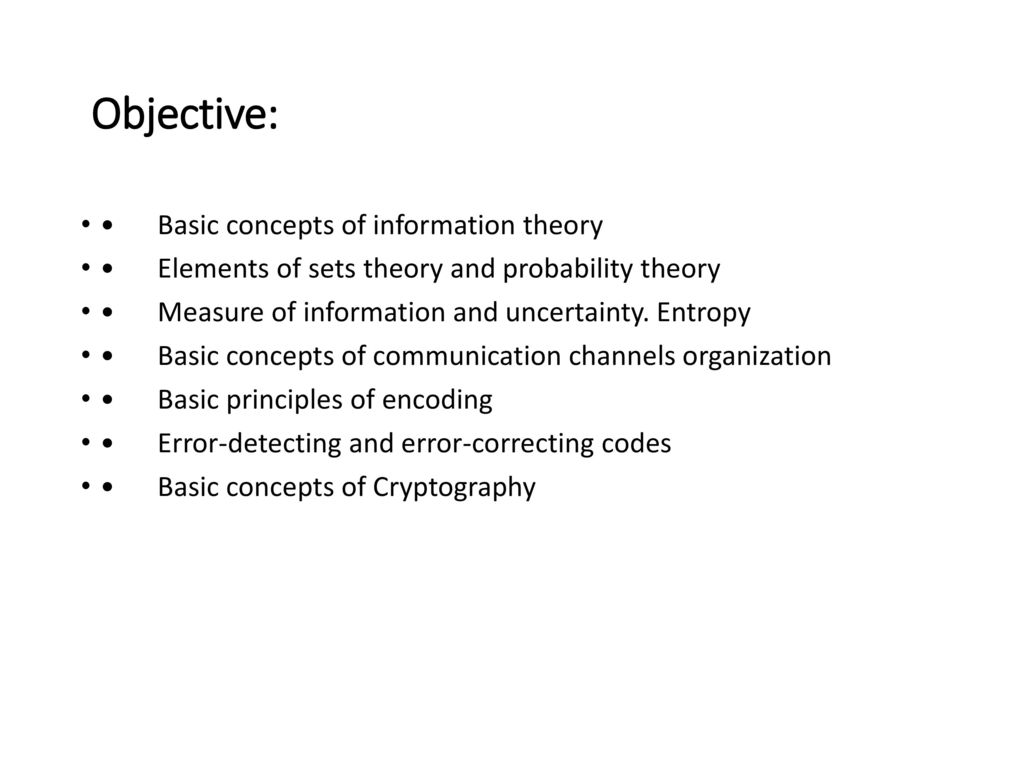 Objective: • Basic concepts of information theory