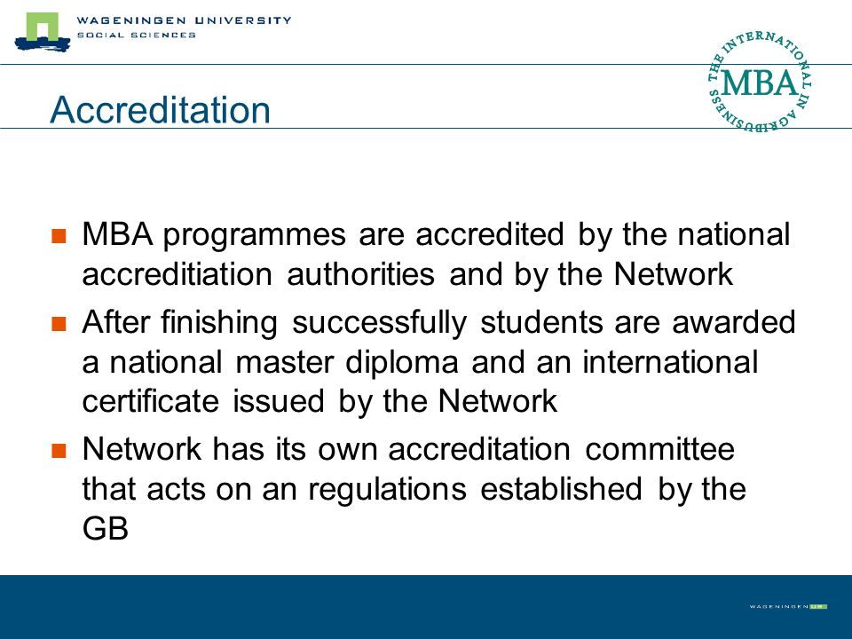 Accreditation MBA programmes are accredited by the national accreditiation authorities and by the Network.