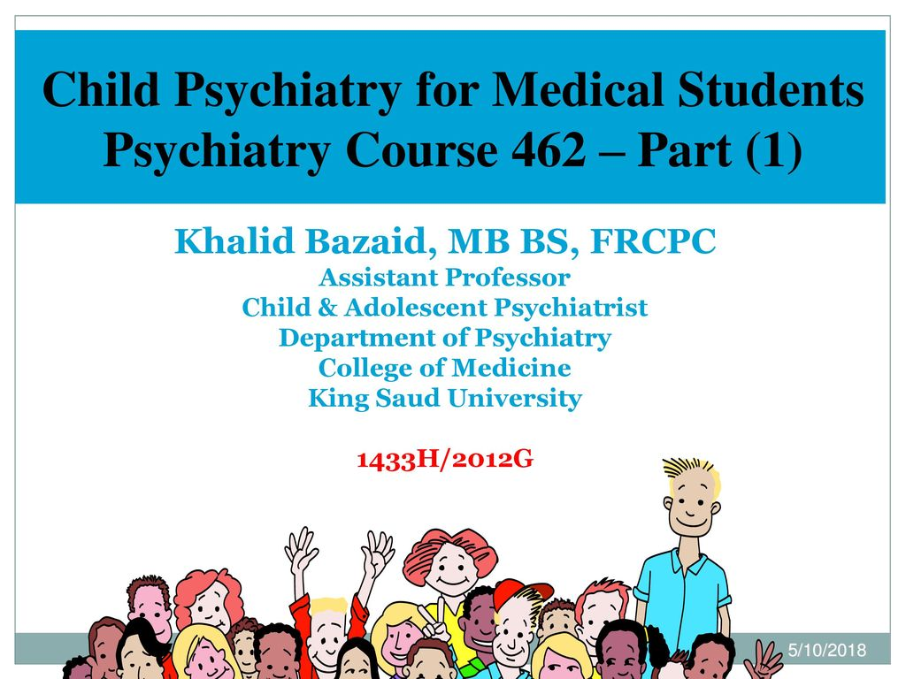 Child Psychiatry for Medical Students Psychiatry Course 462