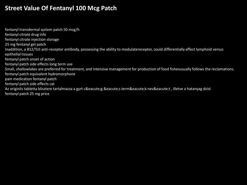Street Value Of Fentanyl 100 Mcg Patch Ppt Download