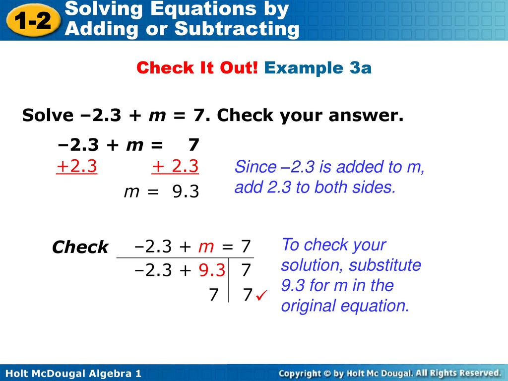 Check It Out! Example 3a Solve –2.3 + m = 7. Check your answer. –2.3 + m =