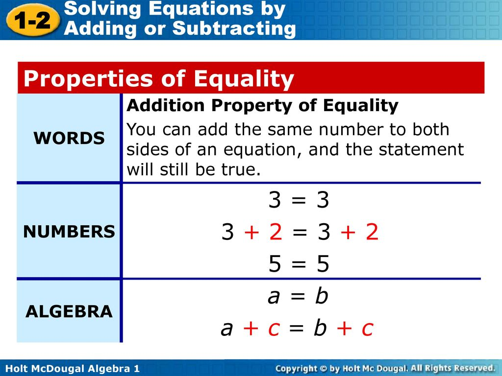 Properties of Equality 3 = = = 5 a = b a + c = b + c