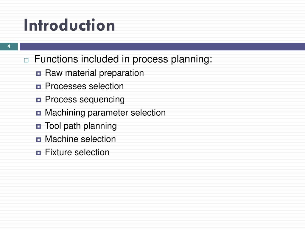 Introduction Functions included in process planning: