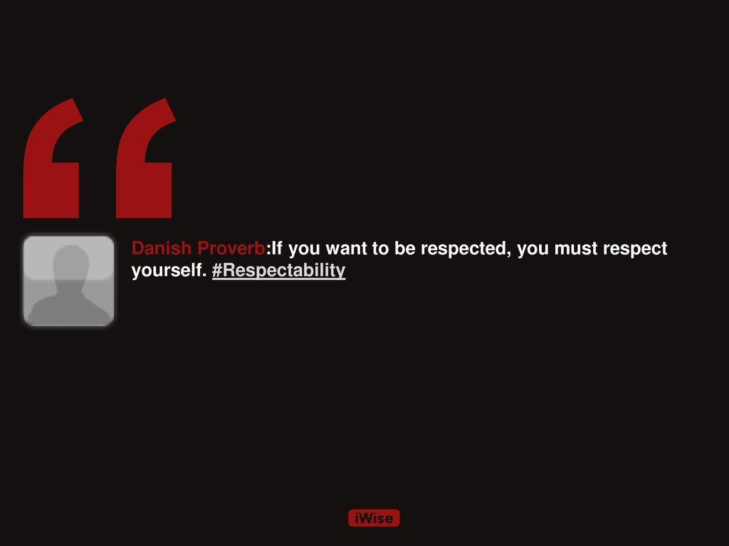 if you want to be respected you must respect yourself
