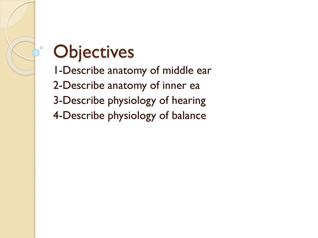 Objectives 1-Describe anatomy of middle ear - ppt download