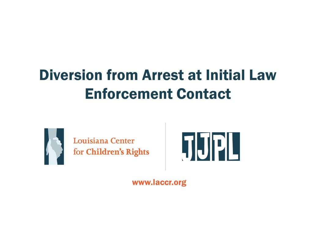 Diversion from Arrest at Initial Law Enforcement Contact - ppt download