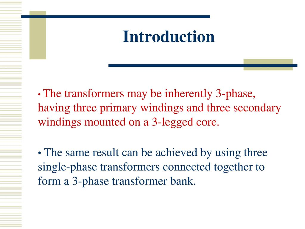 Introduction The transformers may be inherently 3-phase, having three  primary windings and three