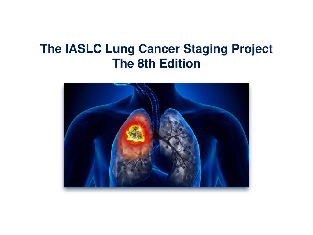 The IASLC Lung Cancer Staging Project The 8th Edition