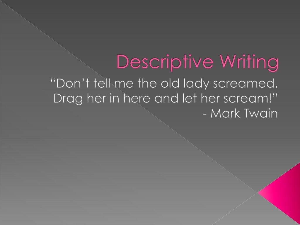 """Descriptive Writing """"Don't tell me the old lady screamed"""