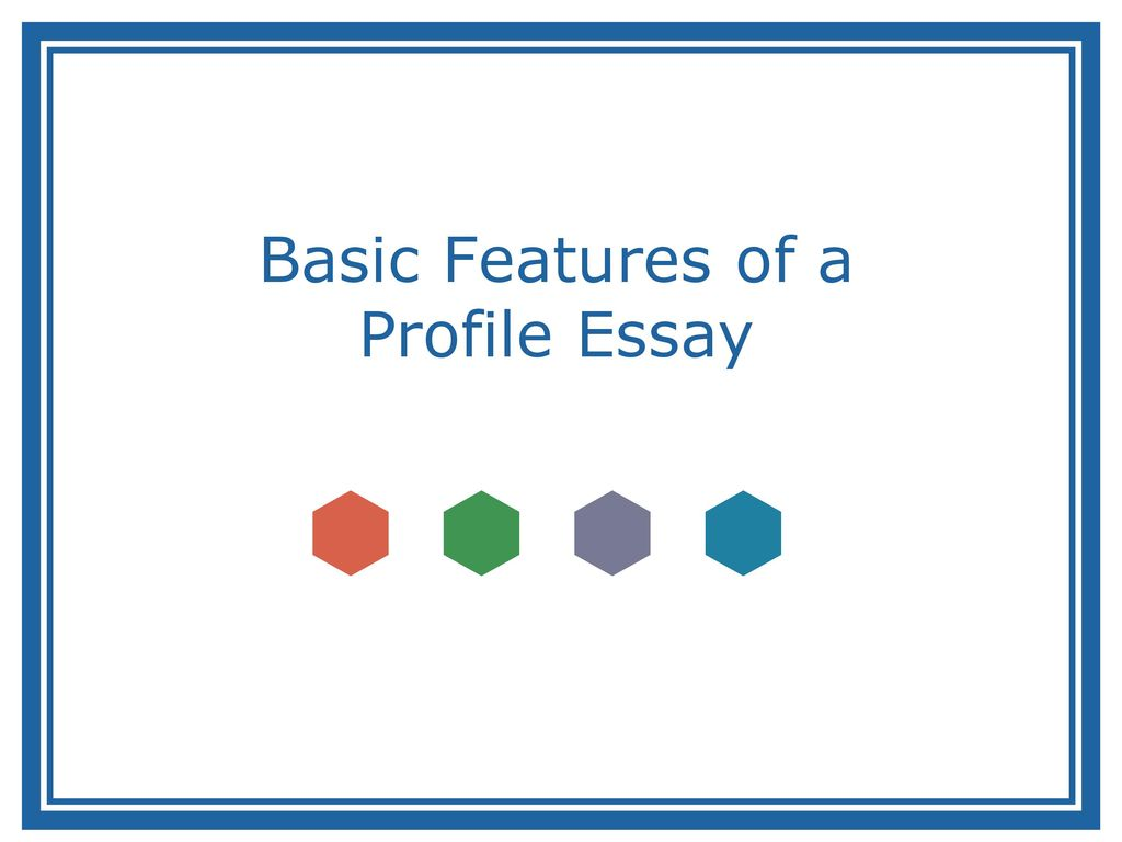 Basic Features Of A Profile Essay  Ppt Download  Basic