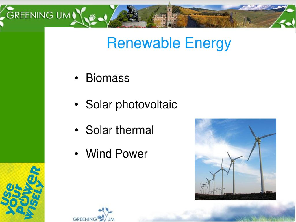 Sustainability At The University Of Montana Ppt Download Wind Power Biomass 12 Renewable Energy Solar Photovoltaic Thermal