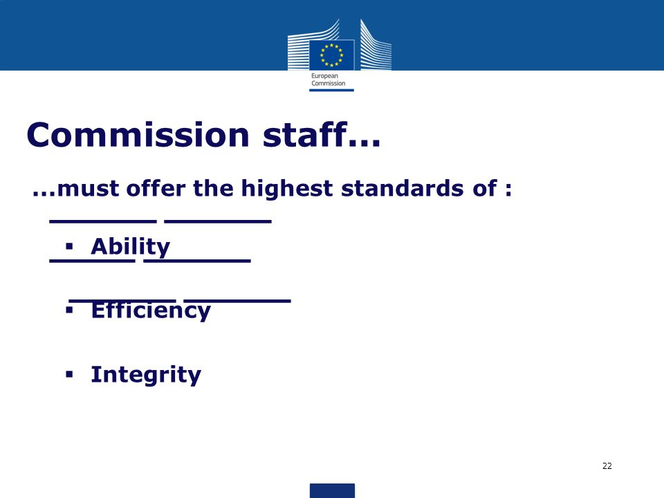 Commission staff must offer the highest standards of : Ability