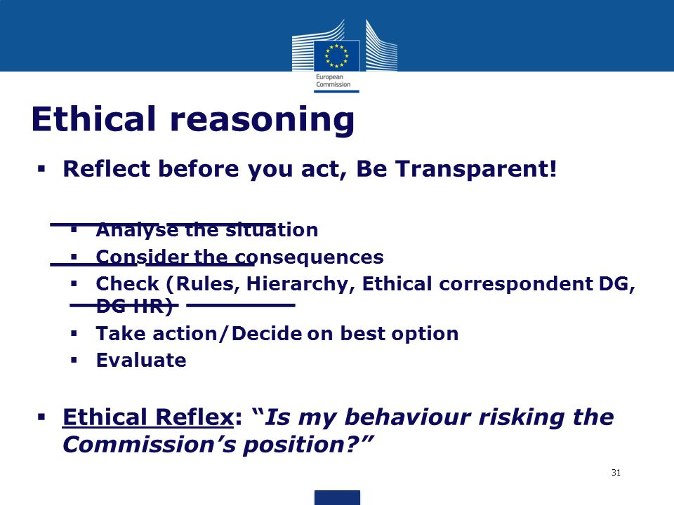 Ethical reasoning Reflect before you act, Be Transparent!