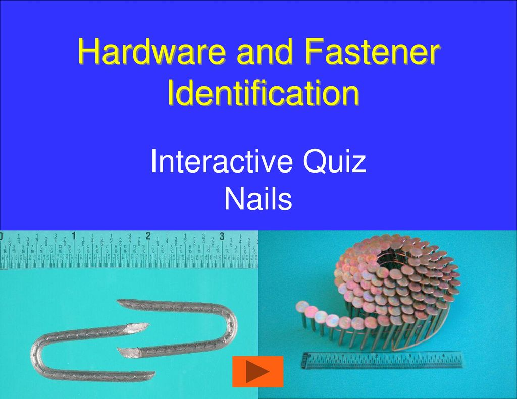 Hardware and Fastener Identification Interactive Quiz Nails  - ppt