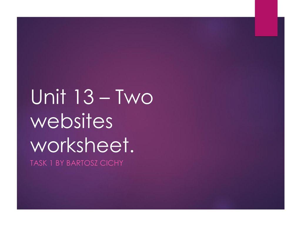 Unit 13 – Two websites worksheet. - ppt download