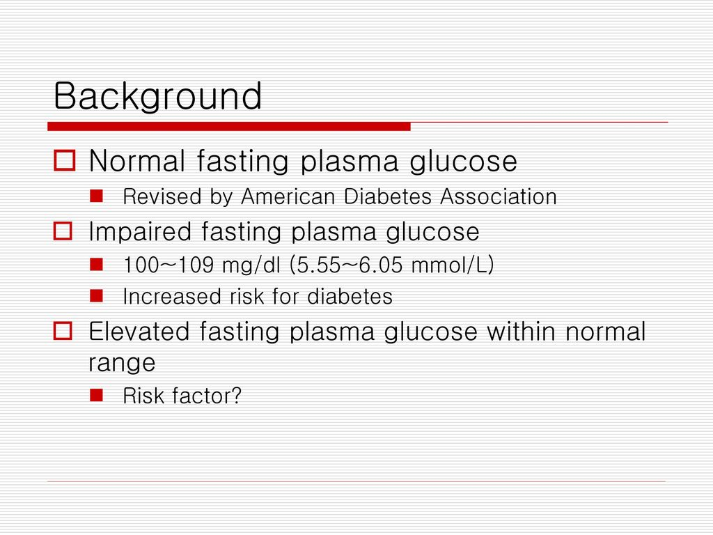 Background Normal fasting plasma glucose