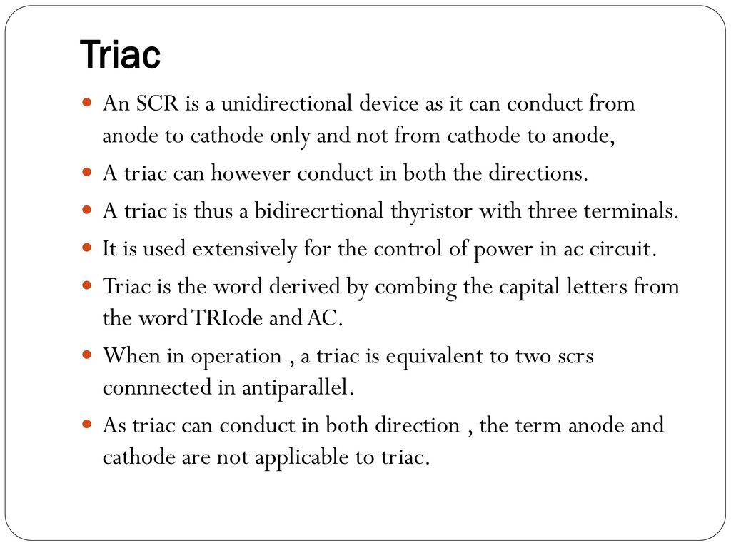 Other Members Of Thyristor Family Ppt Download Using An Scr Allows The Use Lowvoltage Electronics To Control Triac Is A Unidirectional Device As It Can Conduct From Anode Cathode Only