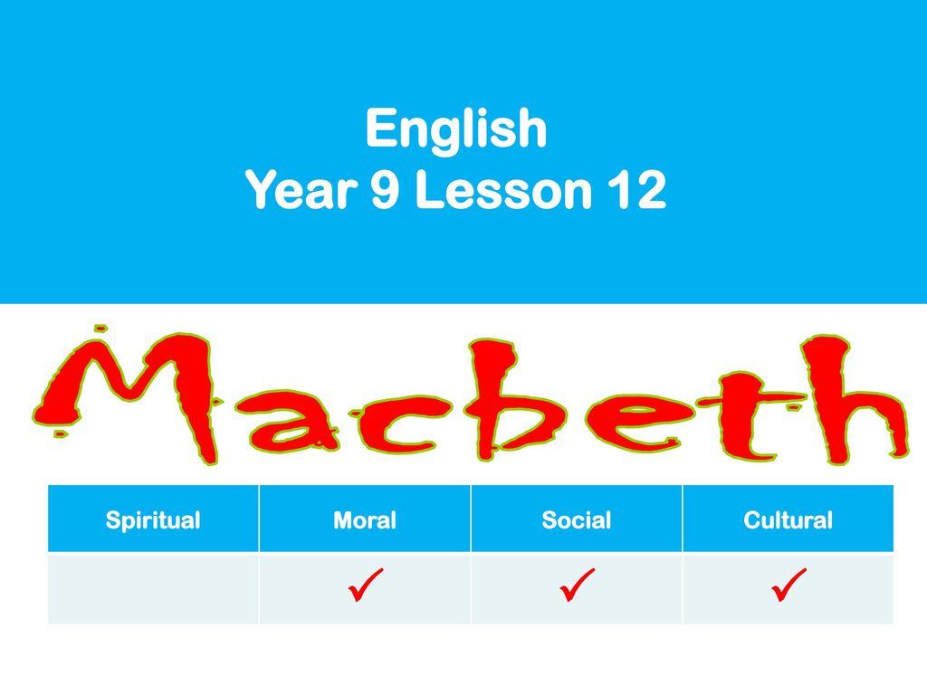 1 English Year 9 Lesson 12 Macbeth Spiritual Moral Social Cultural 