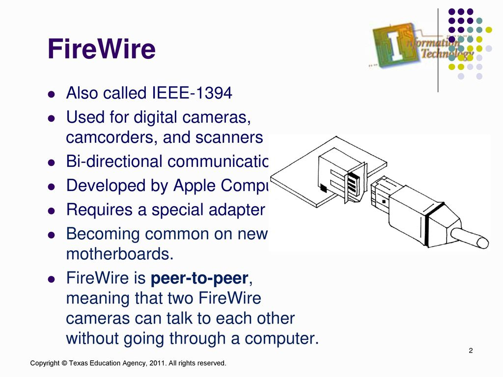 2 FireWire Also called IEEE-1394
