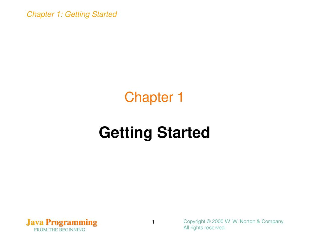 Getting Started Chapter 1 Copyright © 2000 W. W. Norton & Company.