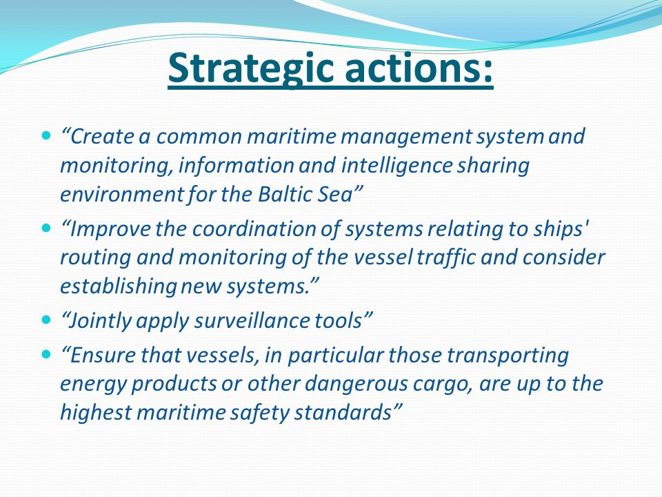 Strategic actions: Create a common maritime management system and monitoring, information and intelligence sharing environment for the Baltic Sea